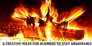6 Creative Ways for Business to Stay Memorable